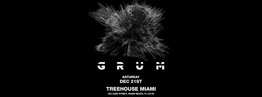 GRUM @ Treehouse Miami