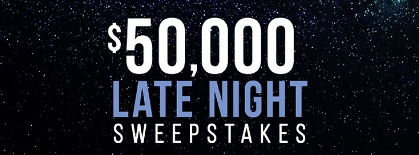 $50,000 Late Night Sweepstakes