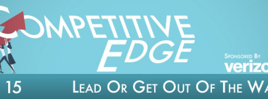 2019 Competitive Edge Series - October - Lead or Get Out of the Way!
