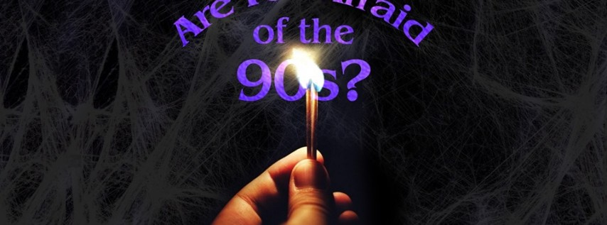 Are You Afraid Of The 90s? - Halloween Oct 31st
