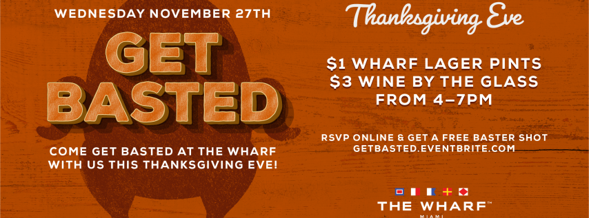 Get Basted - Get Basted With Us At The Wharf This Thanksgiving Eve!