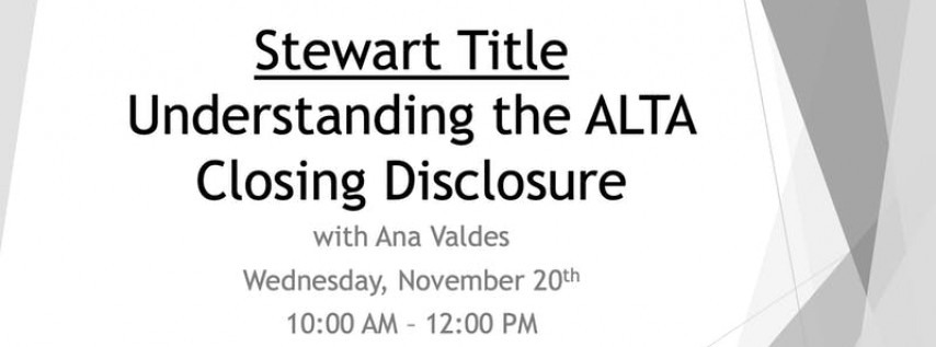 Stewart Title: Understanding the ALTA Closing Disclosure with Ana Valdes