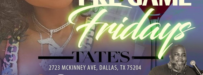 PRE-GAME FRIDAYS @ TATE'S