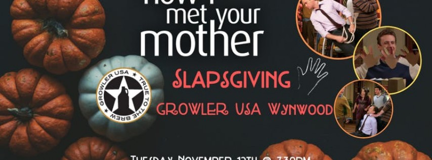 How I Met Your Mother Slapsgiving Trivia at Growler USA Wynwood