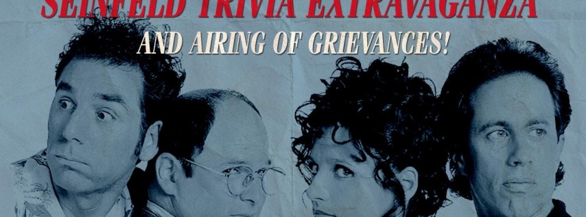 Seinfeld Trivia Extravaganza & Airing of Grievances!