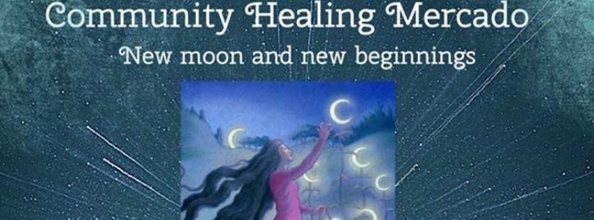 Community Healing Market (Mercado) New moon & New beginnings