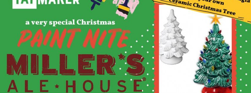 4th date added-Ceramic Christmas Tree Paint Nite at Miller's 21+