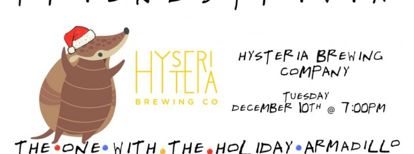 """Friends Trivia 'TOW The Holiday Armadillo"""" at Hysteria Brewing Company"""