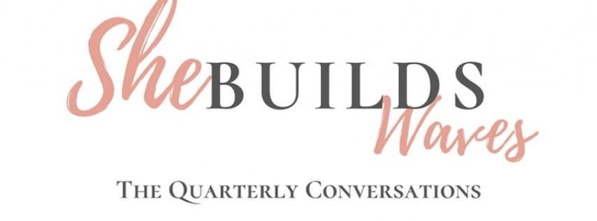 SheBuildsWaves : The Quarterly Conversations