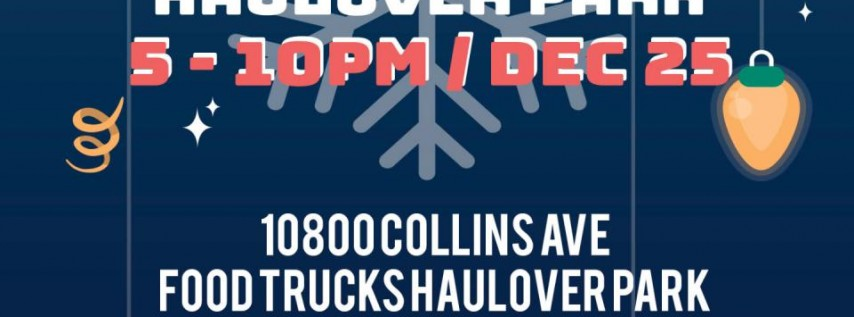 Miami Food Trucks Events Presents: X-MAS HAULOVER PARK!