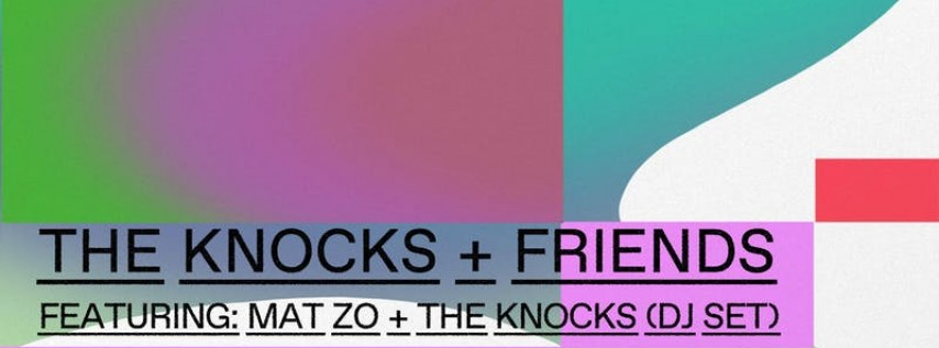 The Knocks and Friends Featuring: Mat Zo & The Knocks (DJ Set) @ Elsewhere... 21+