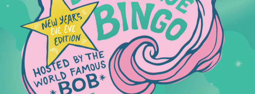 Bob*'s Bizarre Burlesque Bingo: New Year's Eve Eve Edition
