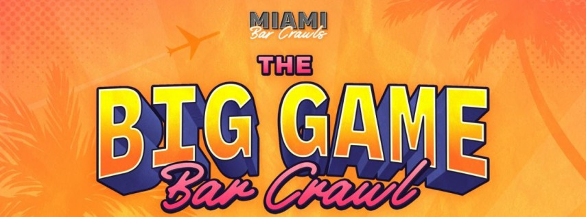 The Big Game Bar Crawl in Miami (Super Bowl Weekend)