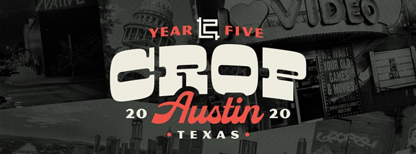 Crop 2020 • April 16th-18th, 2020 • Austin, Texas