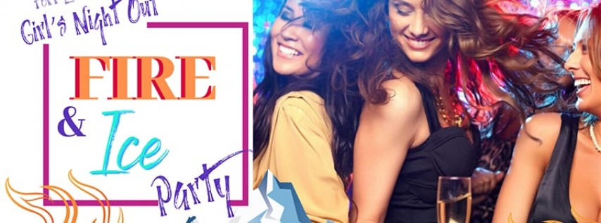 Girl's Night Out: Fire & Ice Party