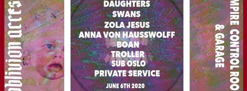DAUGHTERS • SWANS • ZOLA JESUS • ANNA VON HAUSSWOLFF • BOAN • & MORE