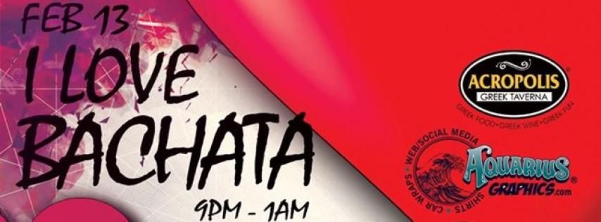 I Love Bachata Valentine's Latin Night   Noche Latina Acropolis