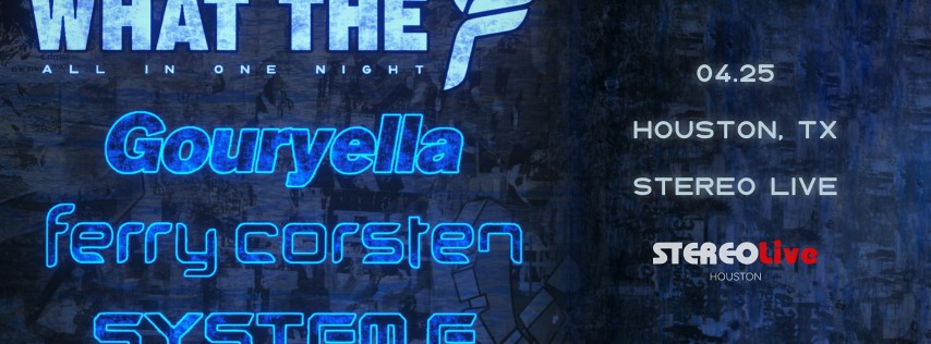 WTF Tour - Ferry Corsten, Gouryella, and System F - Stereo Live Houston