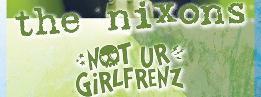 The Nixons, Not Ur Girlfrenz and more at Come and Take It Live!