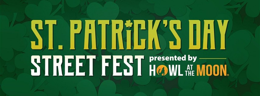 St. Patrick's Day Street Fest Presented By Howl at the Moon!