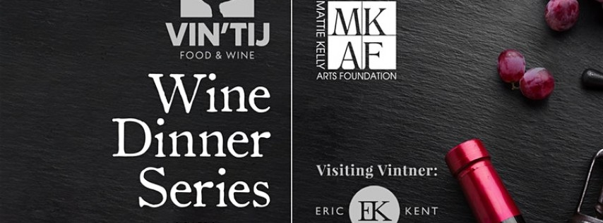 Vin'tij Wine Dinner with Eric Kent Benefiting Mattie Kelly Arts Foundation