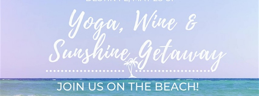 Yoga, Wine & Sunshine Women's Getaway