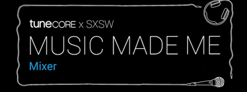 Canceled - Music Made Me Mixer - TuneCore x SXSW 2020