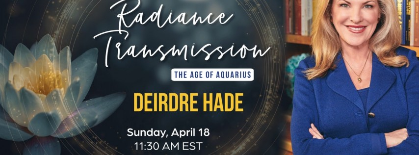 Deirdre Hade - Influencer – Radiance transmission age of Aquarius