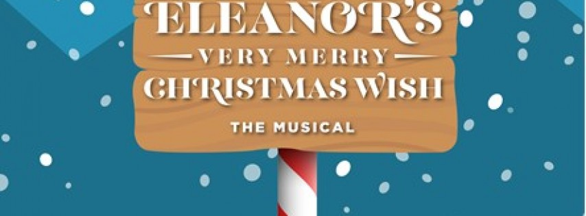 ELEANOR'S VERY MERRY CHRISTMAS WISH-THE MUSICAL to be Presented as a Virtual Hol