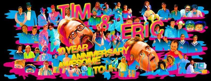 Tim & Eric: 10 Year Anniversary Awesome Tour