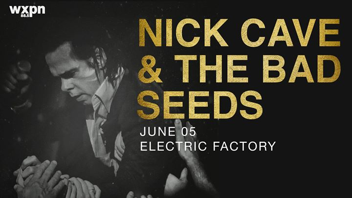 WXPN Welcomes Nick Cave & The Bad Seeds