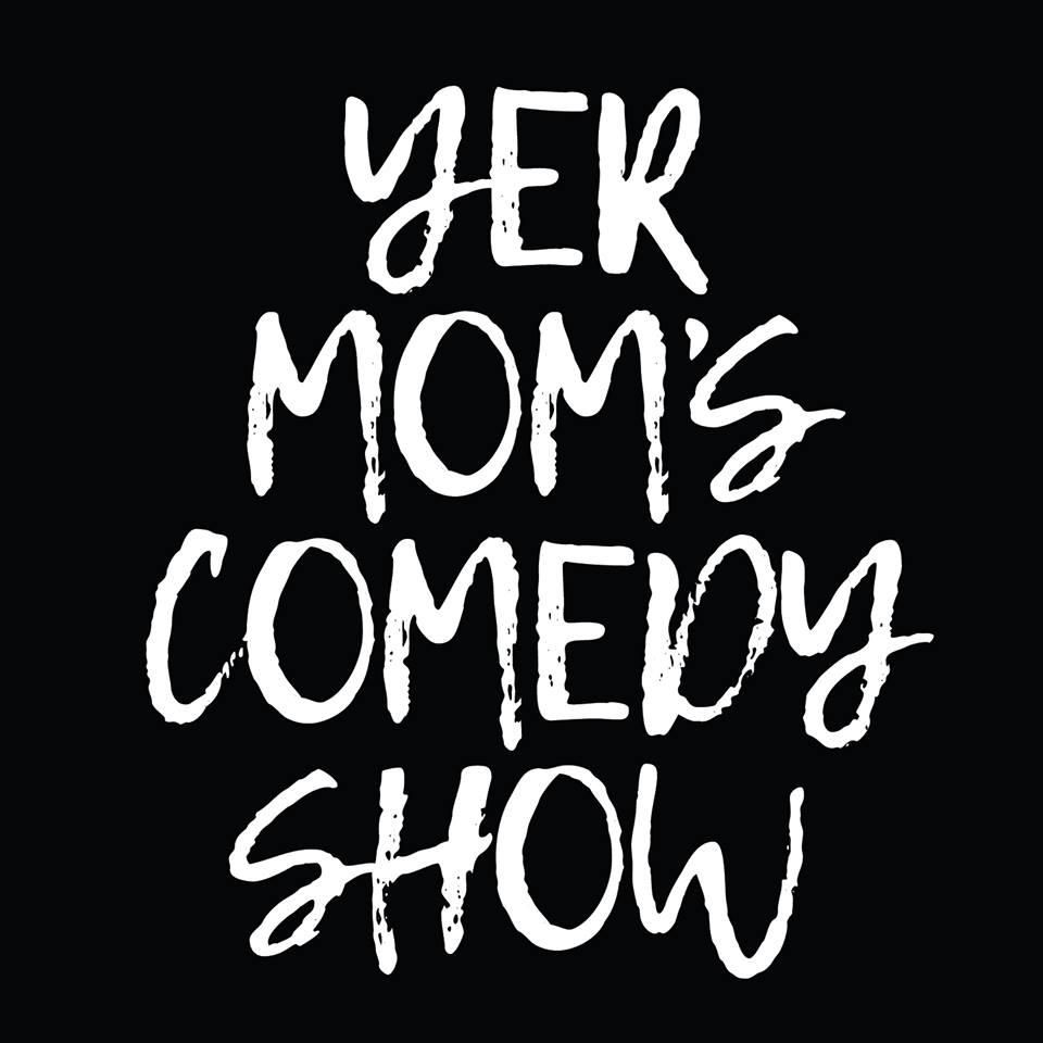 Yer Mom's Comedy Show