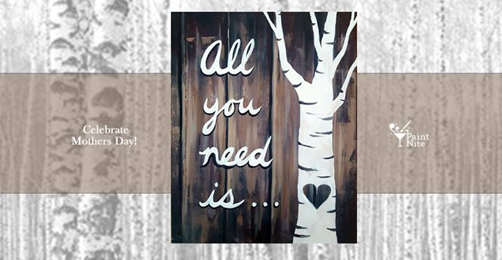 Mother's Day Paint Nite: All You Need Is Love