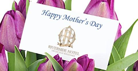 Mother's Day at The Riverside Hotel