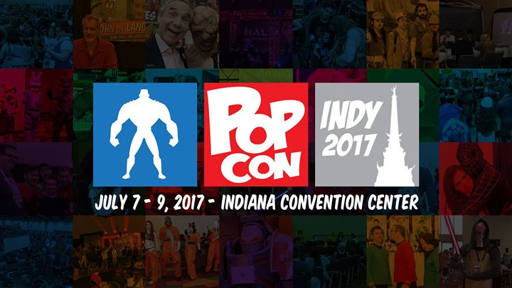 Indy PopCon 2017 | July 7 - 9, 2017