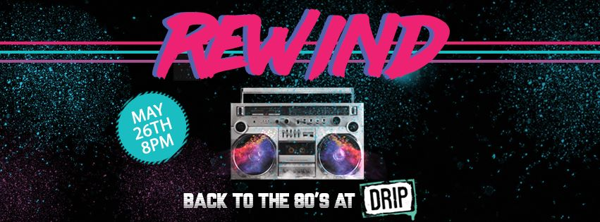 Rewind: Back to the 80's   DRIP