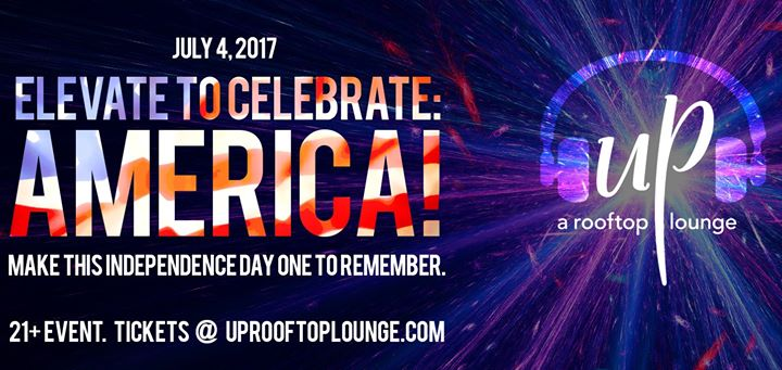 Elevate to Celebrate: America! UP, a rooftop lounge - July 4th, 2017