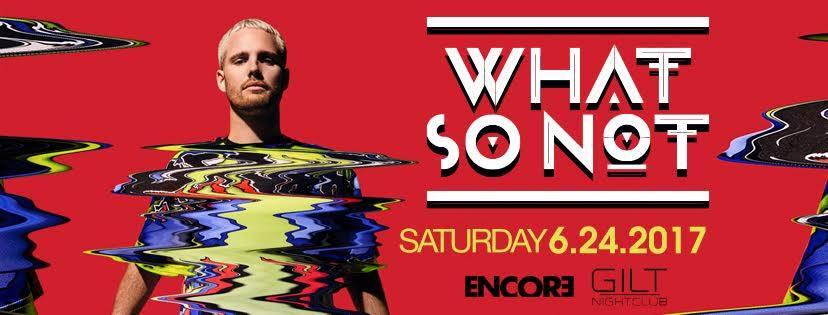 Encore W/ What So Not At Gilt Nightclub 6/24/17