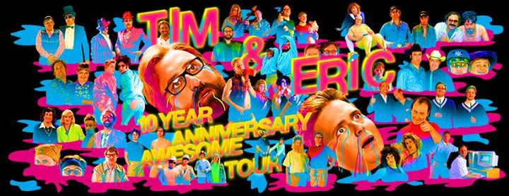 Tim & Eric 10th Anniversary Awesome Tour