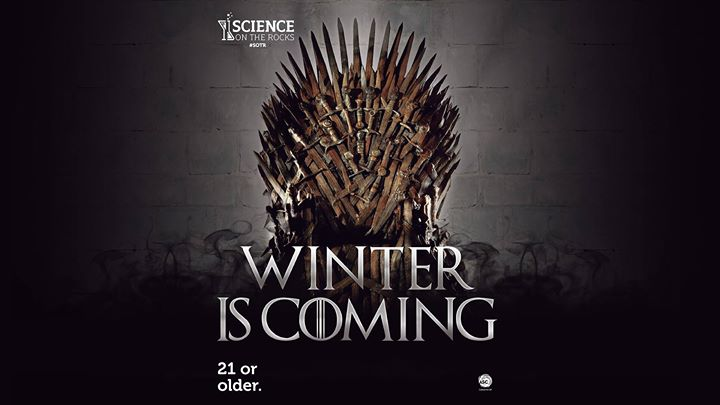 Science on the Rocks: Winter Is Coming (SOLD OUT)