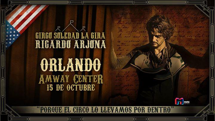 Ricardo Arjona - Circo Soledad Orlando,Florida