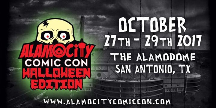 Alamo City Comic Con Halloween Edition October 27-29,2017