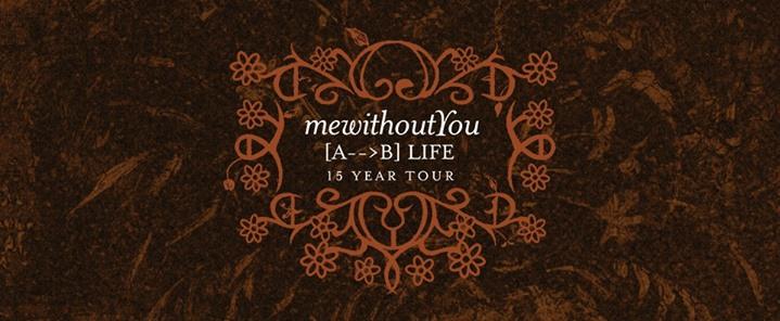 MewithoutYou [A–>B] Life15 Year Tour