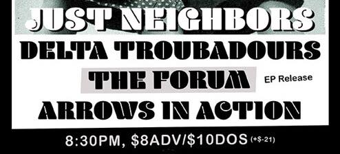 Just Neighbors / The Delta Troubadours / The Forum / Arrows In Action