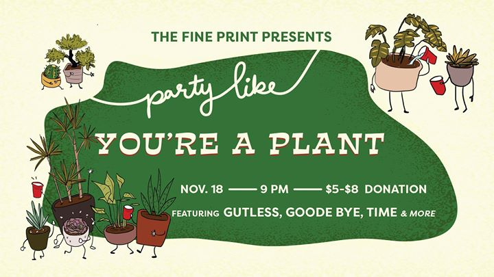 The Fine Print Presents: Party Like You're a Plant