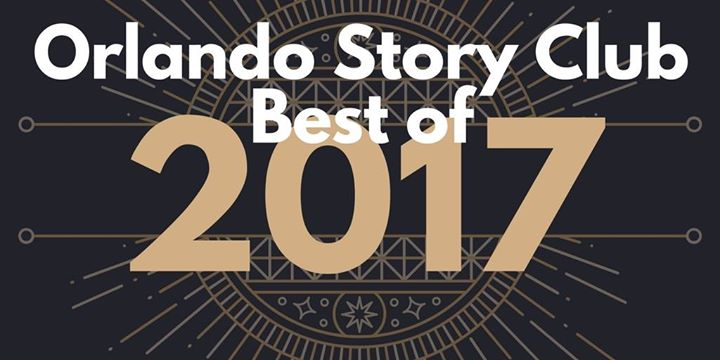 Orlando Story Club: Best of 2017 Theme: Best Day Ever!