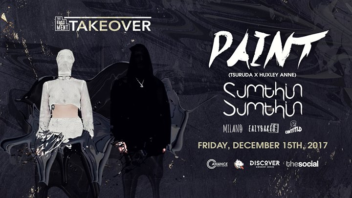 Bassment Takeover: PAINT, Sumthin Sumthin, Lost Dogz - 12.15.17