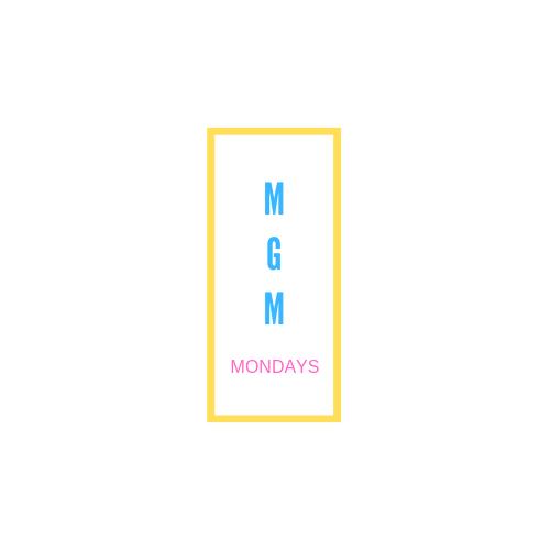 MGM Mondays