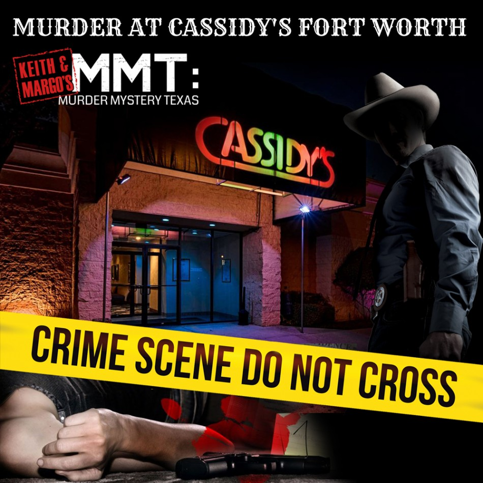 Keith & Margo's MURDER AT CASSIDY'S FORT WORTH
