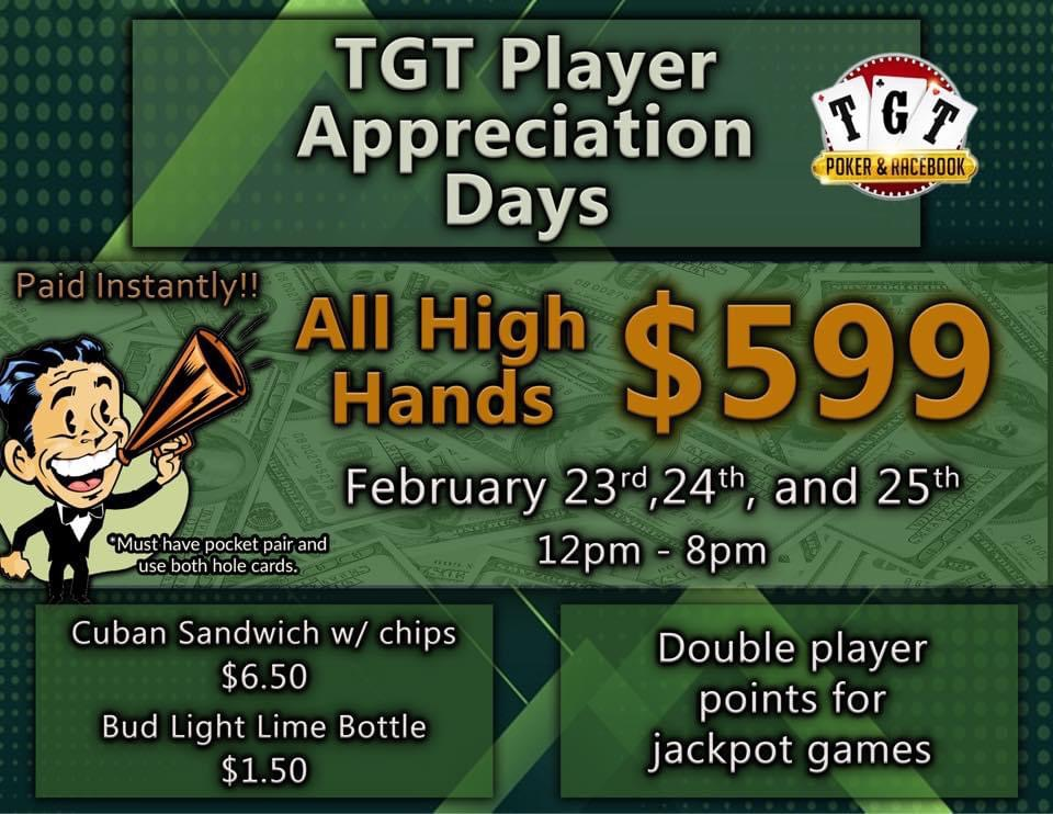 TGT Player Appreciation Days! $599 High Hands